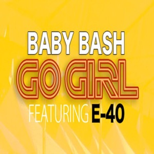 Baby Bash & E-40 - Go Girl