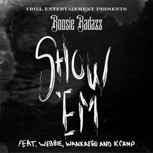 Show 'Em (feat. Webbie, Wankaego & K Camp) - Single Mp3 Download