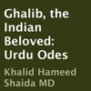 Ghalib, Khalid Hameed Shaida (translator) - Ghalib, The Indian Beloved: Urdu Odes (Unabridged) bild