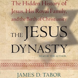 The Jesus Dynasty: A New Historical Investigation of Jesus, His Royal Family, and the Birth of Christianity (Abridged Nonfiction) - James D. Tabor mp3 listen download