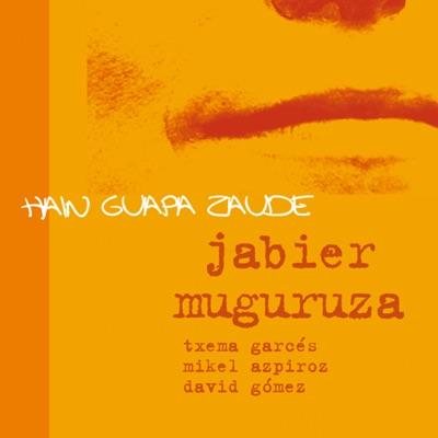 Hain Guapa Zaude - Jabier Muguruza
