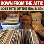 Down From the Attic Lost Hits of the 50s & 60s