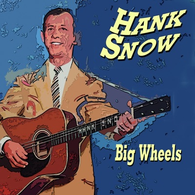 Hank Snow Big Wheels (Big Wheels) - Hank Snow