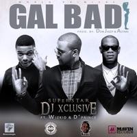 SUPERSTAR DJ Xclusive - Gal Bad (feat. Wizkid & D'Prince) - Single