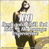 100 Best Gold Chill Out Hits & Nu Lounge Experience (Great Evergreen Electronic Tunes for Ibiza Mar Relaxing and Café Bar Aperitif) - Various Artists