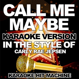 Karaoke Hit Machine - Call Me Maybe (In the Style of Carly Rae Jepsen) [Karaoke Version]