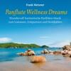 Panflute Wellness Dreams : Harmonische Panflöten-Musik, Frank Metzner