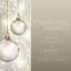Have Yourself a Merry Little Christmas - Toni Braxton & Babyface