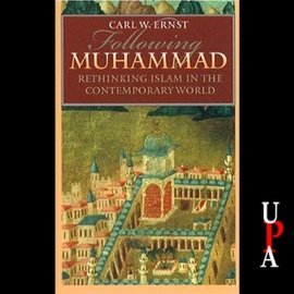 Following Muhammed: Rethinking Islam in the Contemporary World (Unabridged) - Carl W. Ernst mp3 listen download