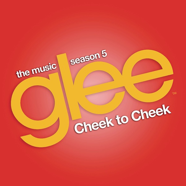 Cheek to Cheek (Glee Cast Version) - Single