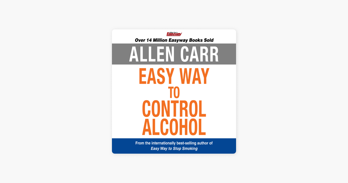 The Easy Way to Control Alcohol - Allen Carr