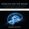 Jason Scotts - Exercise for the Brain: 70 Neurobic Exercises to Increase Mental Fitness Prevent Memory Loss (Unabridged) portada