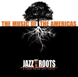 View album Jazz Roots - The Music of the Americas