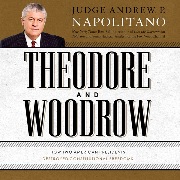 Theodore And Woodrow How Two American Presidents Destroyed