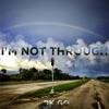 I'm Not Through - Single ジャケット写真