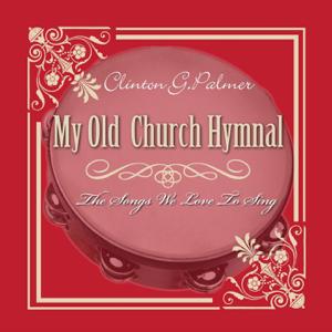 Clinton G. Palmer - My Old Church Hymnal