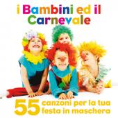 I bambini ed il carnevale (55 canzoni per la tua festa in maschera)