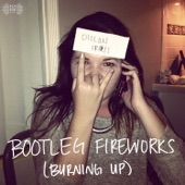 Bootleg Fireworks (Burning Up) - Single