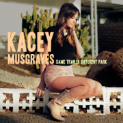 Same Trailer Different Park - Kacey Musgraves - Kacey Musgraves