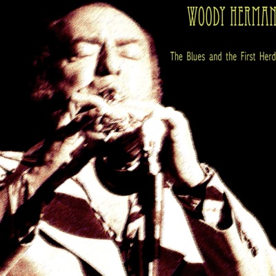 The Blues and the First Herd - Woody Herman
