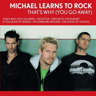 That's WhyYou Go Away - Michael Learns To Rock
