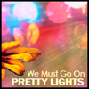 Pretty Lights - We Must Go On artwork