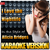 I Love the Nightlife (Disco 'Round) [In the Style of Alicia Bridges] [Karaoke Version]