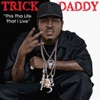 This Tha Life That I Live (Edited) - Single, Trick Daddy