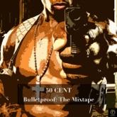 50 Cent, Bulletproof: The Mixtape