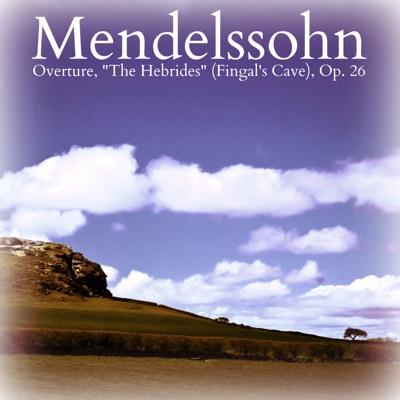 "Mendelssohn: Overture, ""The Hebrides"" (Fingal's Cave), Op. 26 - Single - Royal Philharmonic Orchestra"
