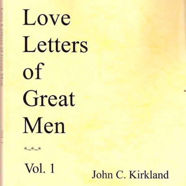 Love Letters Of Great Men Unabridged By John C Kirkland