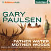 Gary Paulsen - Father Water, Mother Woods: Essays on Fishing and Hunting in the North Woods (Unabridged)  artwork