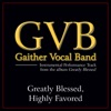 Greatly Blessed, Highly Favored (Performance Tracks) - EP, Gaither Vocal Band