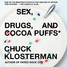 Sex, Drugs, and Cocoa Puffs: A Low Culture Manifesto (Now with a New Middle) - Chuck Klosterman mp3 listen download