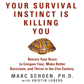 Your Survival Instinct Is Killing You: Retrain Your Brain to Conquer Fear, Make Better Decisions, and Thrive in the 21st Century (Unabridged) audiobook