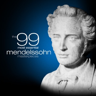 The 99 Most Essential Mendelssohn Masterpieces – Various Artists