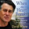 David Whyte - When the Heart Breaks: A Journey Through Requited and Unrequited Love Grafik
