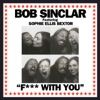F*** With You (feat. Sophie Ellis-Bextor) - Single, Bob Sinclar