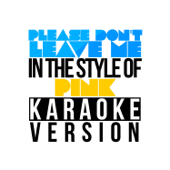 Please Don't Leave Me (In the Style of Pink) [Karaoke Version]