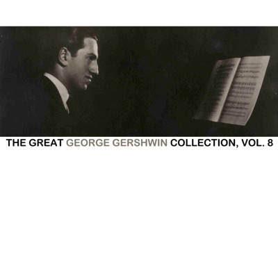 The Great George Gershwin Collection, Vol. 8 - George Gershwin