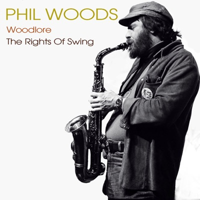 Phil Woods: Woodlore / The Rights of Swing - Phil Woods