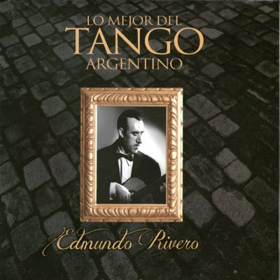 Lo Mejor del Tango Argentino:Edmundo Rivero - Edmundo Rivero