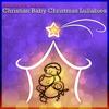 Christian Baby Christmas Lullabies - Christian Baby Lullabies