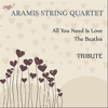 All You Need Is Love - Aramis String Quartet