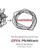 Greg Mckeown - Essentialism: The Disciplined Pursuit of Less (Unabridged)  artwork