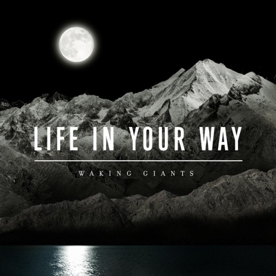 Waking Giants - Life In Your Way