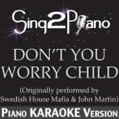 Don't You Worry Child (Originally Performed By Swedish House Mafia & John Martin) [Piano Karaoke Version]