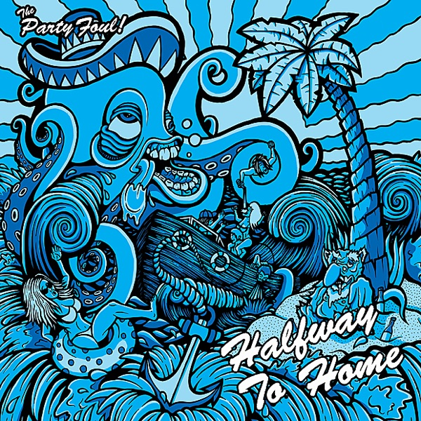 The Party Foul! - Halfway to Home (2010)