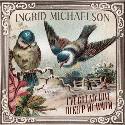 I've Got My Love to Keep Me Warm - Single - Ingrid Michaelson