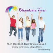 Shambala Teens Teen Success Guided Relaxation Creating & Living the Life You Deserve